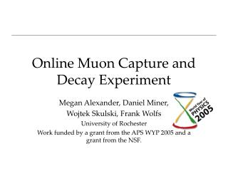 Online Muon Capture and Decay Experiment