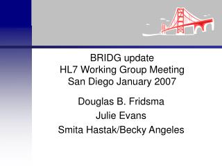 BRIDG update HL7 Working Group Meeting San Diego January 2007