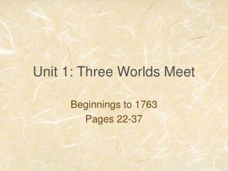 Unit 1: Three Worlds Meet