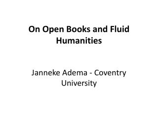 On Open Books and Fluid Humanities Janneke Adema - Coventry University