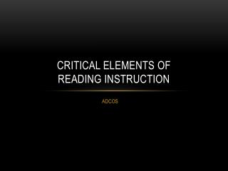Critical Elements of  Reading Instruction