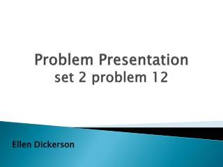 Problem Presentation  set  2 problem 12