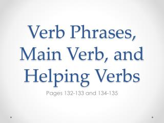 Verb Phrases, Main Verb, and Helping Verbs