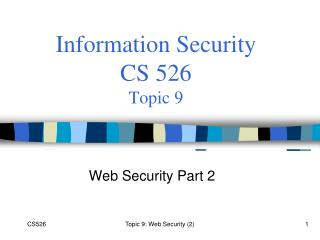 Information Security  CS 526 Topic 9
