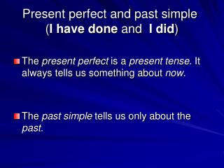 Present perfect and past simple	 ( I have done  and   I did )