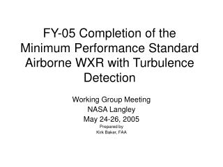 FY-05 Completion of the Minimum Performance Standard Airborne WXR with Turbulence Detection