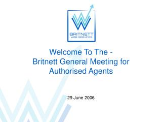 Welcome To The - Britnett General Meeting for Authorised Agents