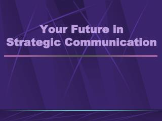 Your Future in  Strategic Communication