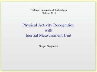 Physical Activity Recognition  with  Inertial Measurement Unit
