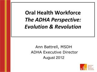 Oral Health Workforce The ADHA Perspective:  Evolution & Revolution