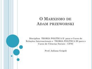 O Marxismo de  Adam  przeworski