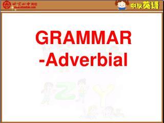 GRAMMAR -Adverbial