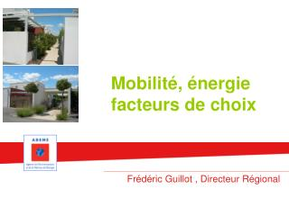 Mobilité, énergie       facteurs de choix