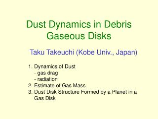 Dust Dynamics in Debris Gaseous Disks