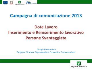 Campagna  di  comunicazione 2013 Dote Lavoro  Inserimento e Reinserimento lavorativo