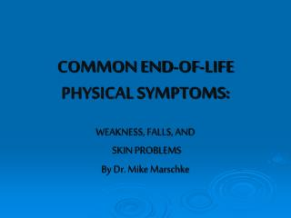 COMMON END-OF-LIFE PHYSICAL SYMPTOMS: