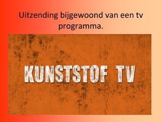 Uitzending bijgewoond van een tv programma.