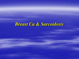 Breast Ca & Sarcoidosis