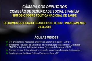 ÁQUILAS MENDES Vice-presidente da Associação Brasileira de Economia da Saúde – ABRES;