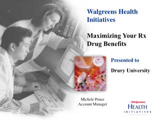 Walgreens Health Initiatives  Maximizing Your Rx Drug Benefits