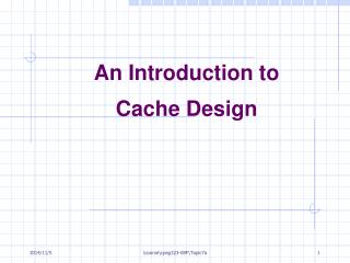 An Introduction to  Cache Design
