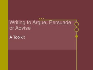 Writing to Argue, Persuade or Advise