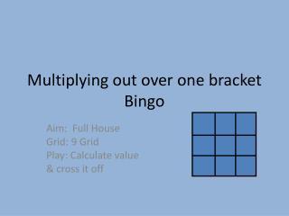 Multiplying out over one bracket Bingo