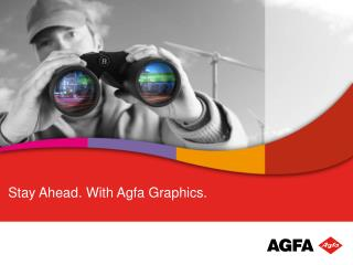 Stay Ahead.  With Agfa Graphics.