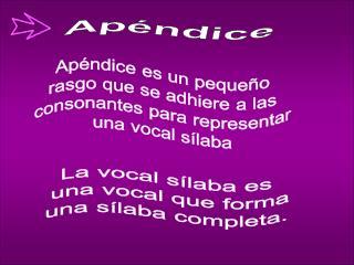 Apéndice es un pequeño rasgo que se adhiere a las consonantes para representar una vocal sílaba