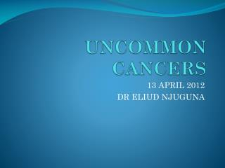 UNCOMMON CANCERS