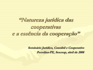 """""""Natureza jurídica das  cooperativas  e a essência da cooperação"""""""