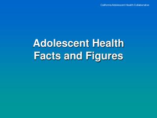 California Adolescent Health Collaborative Adolescent Health