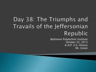 Day  38:  The Triumphs and Travails of the Jeffersonian Republic