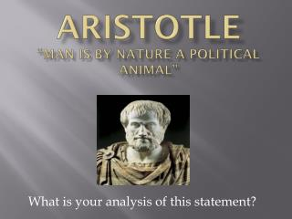"Aristotle ""man is by nature a political animal"""