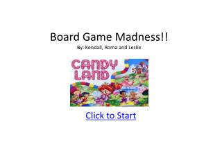 Board Game Madness!! By: Kendall, Roma and Leslie