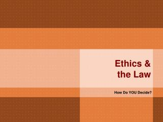 Ethics &  the Law