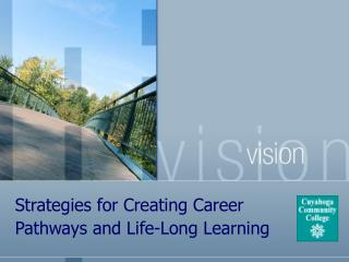 Strategies for Creating Career  Pathways and Life-Long Learning