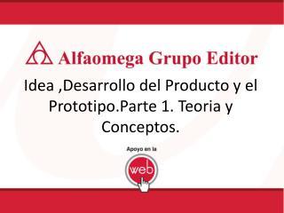 Idea ,Desarrollo del Producto y el Prototipo.Parte 1. Teoria y Conceptos.