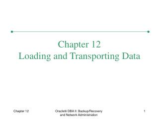 Chapter 12 Loading and Transporting Data