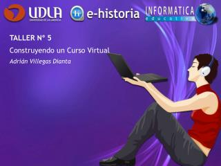 TALLER N� 5 Construyendo un Curso Virtual Adri�n Villegas Dianta