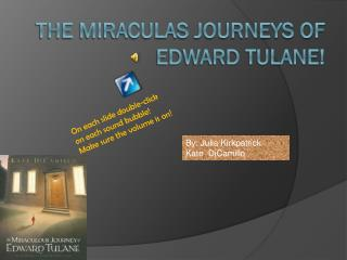 The Miraculas Journeys of EDWARD TULANE!