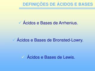 DEFINIÇÕES DE ÁCIDOS E BASES