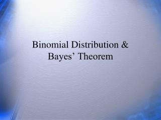 Binomial Distribution   Bayes  Theorem