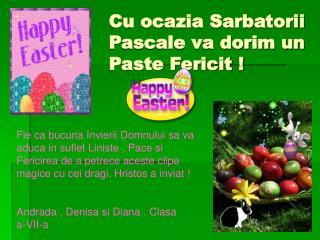 Cu ocazia Sarbatorii Pascale va dorim un Paste Fericit !