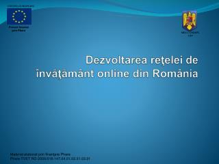 Dezvoltarea r e ţelei de învăţământ online din România