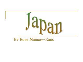 By Rose Munsey-Kano