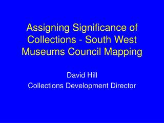 Assigning Significance of Collections - South West Museums Council Mapping