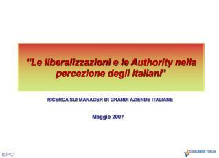 """""""Le liberalizzazioni e le A uthority nella percezione degli italiani """""""