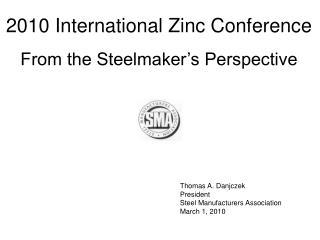 Thomas A. Danjczek President Steel Manufacturers Association March 1, 2010
