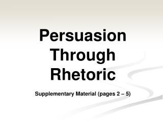 Persuasion Through Rhetoric Supplementary Material (pages 2 – 5)